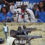 Try Me * Or Else - Nana Addo PIC OF THE DAY